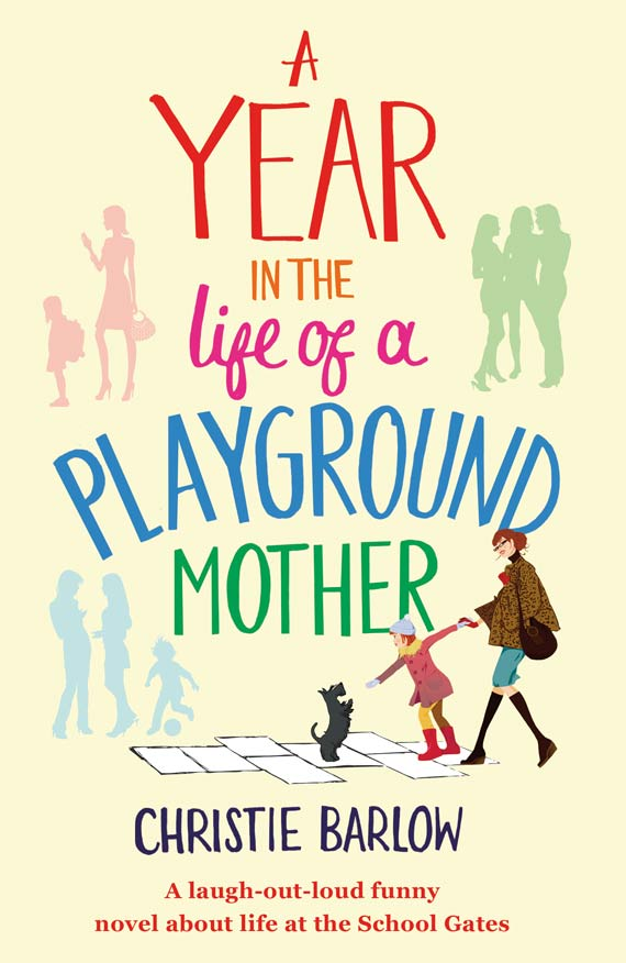 Christe Barlow A Year in the Life of a Playground Mother Chick Lit Book Cover