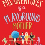 Christie Barlow The Misadventures of a Playground Mother Chick Lit Book Cover